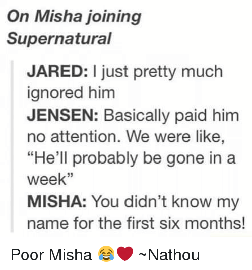 """Attentation: On Misha joining  Supernatural  JARED: I just pretty much  ignored him  JENSEN: Basically paid him  no attention. We were like,  """"He'll probably be gone in a  week''  MISHA: You didn't know my  name for the first six months! Poor Misha 😂❤ ~Nathouツ"""