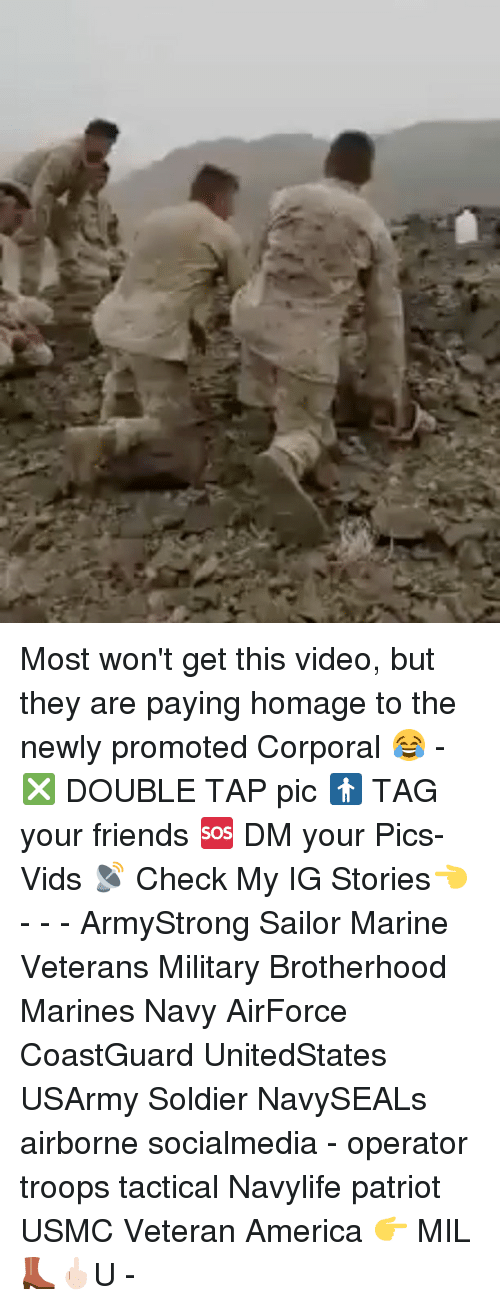 Memes, Soldiers, and Marines: on Most won't get this video, but they are paying homage to the newly promoted Corporal 😂 - ❎ DOUBLE TAP pic 🚹 TAG your friends 🆘 DM your Pics-Vids 📡 Check My IG Stories👈 - - - ArmyStrong Sailor Marine Veterans Military Brotherhood Marines Navy AirForce CoastGuard UnitedStates USArmy Soldier NavySEALs airborne socialmedia - operator troops tactical Navylife patriot USMC Veteran America 👉 MIL👢🖕🏻U -