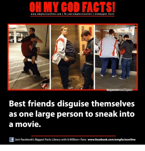 best friend: ON MY GOD FACTS!  www.omg facts online.com I fb.com/om g facts online I eoh my god facts  urceWoreblog com  Best friends disguise themselves  as one large person to sneak into  a movie.  Join Facebook's Biggest Facts Library with 6 Million+ Fans- www.facebook.com/omgfactsonline
