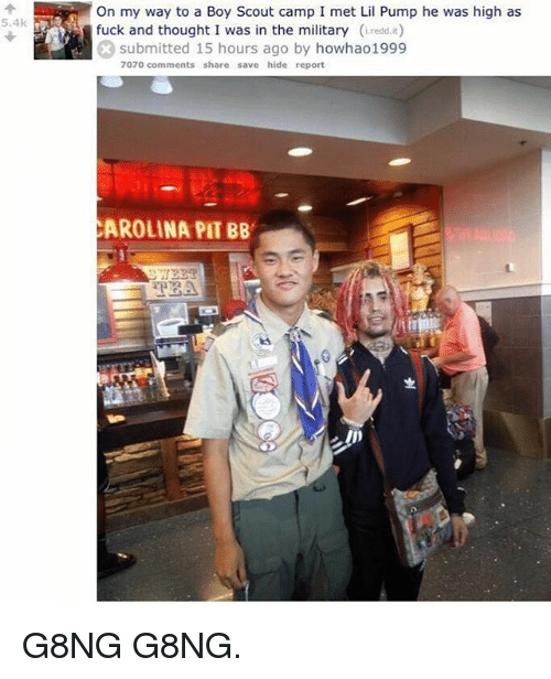 Funny, Fuck, and Military: On my way to a Boy Scout camp I met Lil Pump he was high as  fuck and thought I was in the military (redd.it)  xsubmitted 15 hours ago by howhao1999  5.4k  7070 comments share save hide report  CAROLINA PIT BB G8NG G8NG.