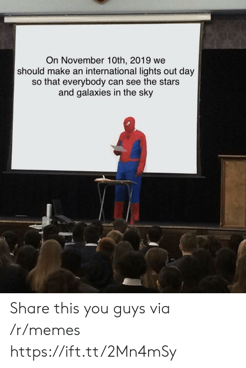 galaxies: On November 10th, 2019 we  should make an international lights out day  so that everybody can see the stars  and galaxies in the sky Share this you guys via /r/memes https://ift.tt/2Mn4mSy