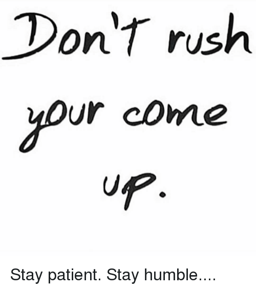 Memes, Humble, and Patient: On rush  ur comme Stay patient. Stay humble....