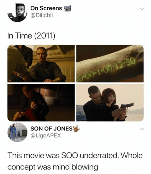 Screens: On Screens  @Dilichii  In Time (2011)  00-100:12-50  SON OF JONES  @UGOAPEX  This movie was SOO underrated. Whole  concept was mind blowing