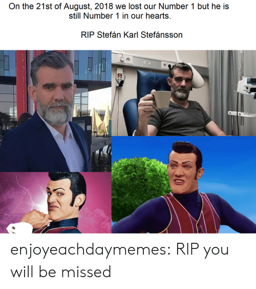 Karl: On the 21st of August, 2018 we lost our Number 1 but he is  still Number 1 in our hearts  RIP Stefán Karl Stefánsson  30 enjoyeachdaymemes:  RIP you will be missed