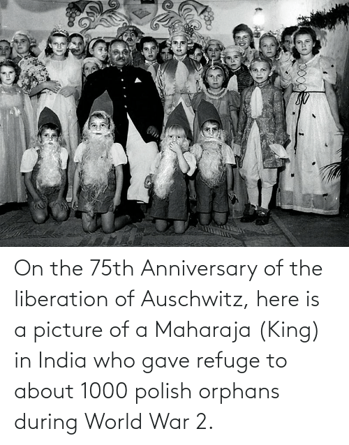 World War 2: On the 75th Anniversary of the liberation of Auschwitz, here is a picture of a Maharaja (King) in India who gave refuge to about 1000 polish orphans during World War 2.