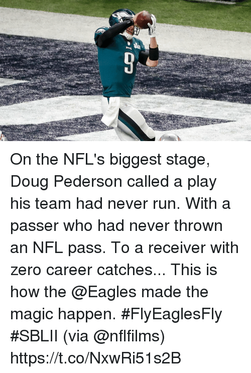 Doug, Philadelphia Eagles, and Memes: On the NFL's biggest stage, Doug Pederson called a play his team had never run. With a passer who had never thrown an NFL pass. To a receiver with zero career catches...  This is how the @Eagles made the magic happen. #FlyEaglesFly #SBLII (via @nflfilms) https://t.co/NxwRi51s2B