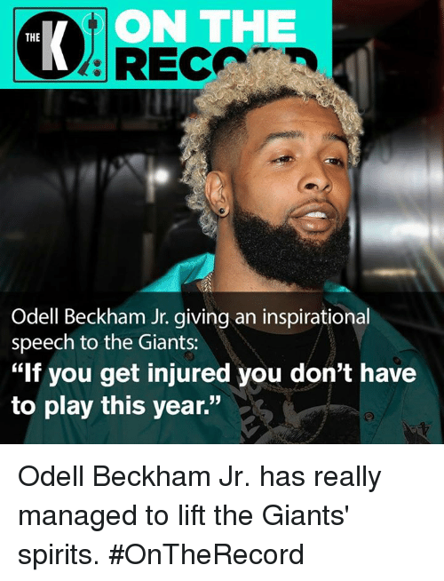 "Odell Beckham Jr., Giants, and Rec: ON THE  THE  REC  Odell Beckham Jr. giving an inspirational  speech to the Giants:  ""If you get injured you don't have  to play this year""  52 Odell Beckham Jr. has really managed to lift the Giants' spirits. #OnTheRecord"
