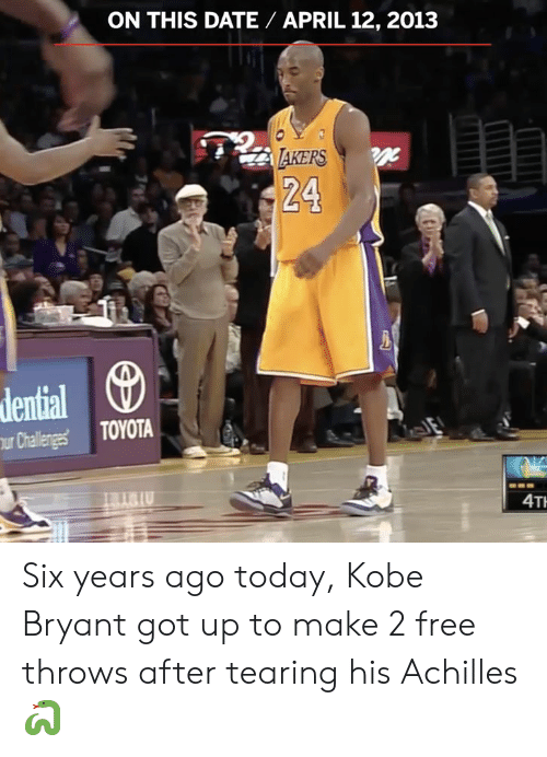 Toyota: ON THIS DATE APRIL 12, 2013  AKERS  24  dential  Challegs TOYOTA  IU  4T Six years ago today, Kobe Bryant got up to make 2 free throws after tearing his Achilles 🐍