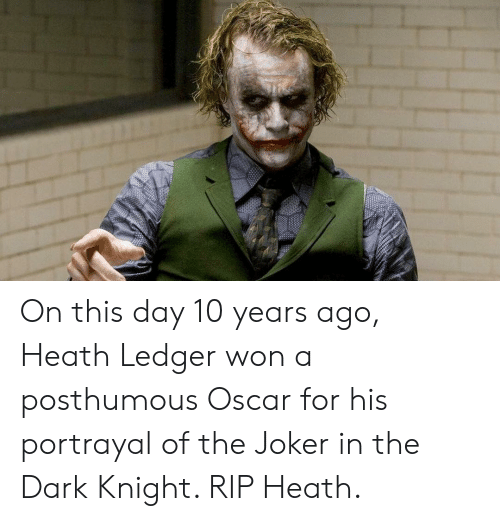 Heath: On this day 10 years ago, Heath Ledger won a posthumous Oscar for his portrayal of the Joker in the Dark Knight. RIP Heath.