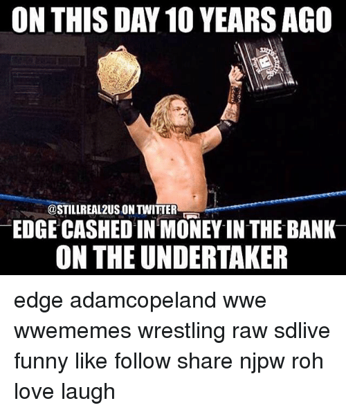 The Undertaker: ON THIS DAY 10 YEARSAGO  @STILLREAL2USONTIWITTER  EDGE CASHED IN MONEY IN THE BANK  ON THE UNDERTAKER edge adamcopeland wwe wwememes wrestling raw sdlive funny like follow share njpw roh love laugh