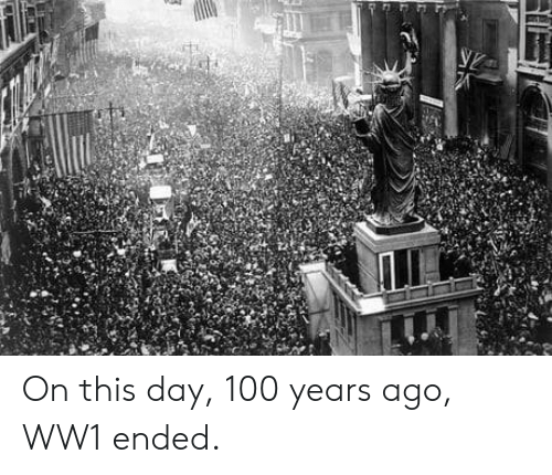 Anaconda, Ww1, and Day: On this day, 100 years ago, WW1 ended.