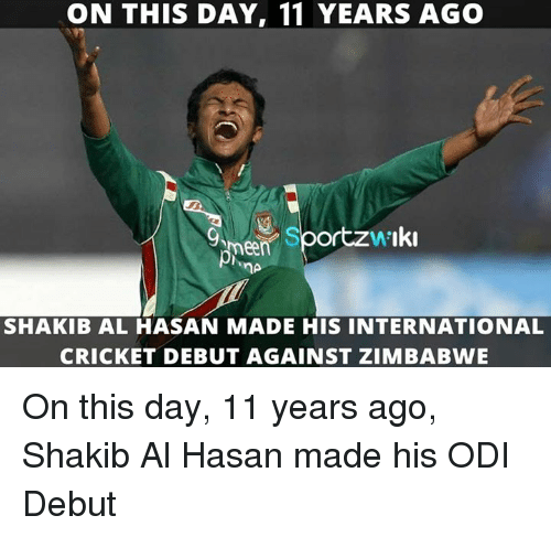 odi: ON THIS DAY, 11 YEARS AGO  A'I  een  SHAKIB AL HASAN MADE HIS INTERNATIONAL  CRICKET DEBUT AGAINST ZIMBABWE On this day, 11 years ago, Shakib Al Hasan made his ODI Debut