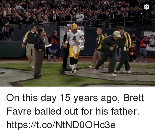 favre: On this day 15 years ago, Brett Favre balled out for his father. https://t.co/NtND0OHc3e