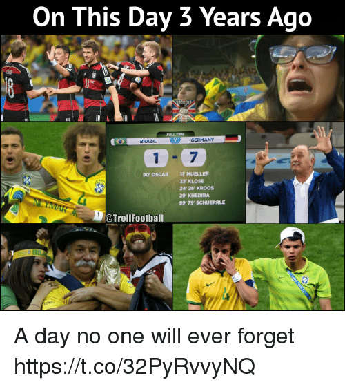 khedira: On This Day 3 Years Ago  FULL TIME  BRAZIL  GERMANY  1-7  90' OSCAR 11 MUELLER  23' KLOSE  24' 26' KROOS  29' KHEDIRA  69 79' SCHUERRLE  @TrollFootball A day no one will ever forget https://t.co/32PyRvvyNQ