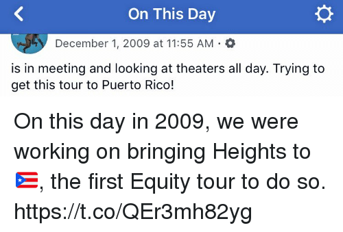 Memes, Puerto Rico, and 🤖: On This Day  December 1, 2009 at 11:55 AM O  is in meeting and looking at theaters all day. Trying to  get this tour to Puerto Rico! On this day in 2009, we were working on bringing Heights to 🇵🇷, the first Equity tour to do so. https://t.co/QEr3mh82yg