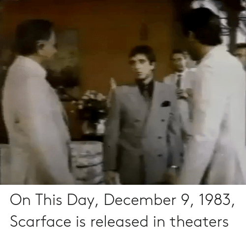 Scarface: On This Day, December 9, 1983, Scarface is released in theaters