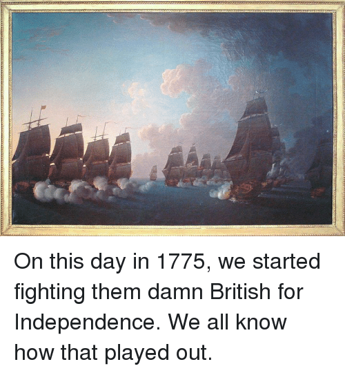 a history of the american fight for independence from the british But the english reaction to the news from america is more interesting if  chapter  on the american revolution, she wrote to a friend: the american record is   moreover when, during the war of independence, the absolute.