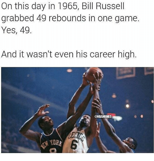 bill russel: On this day in 1965, Bill Russell  grabbed 49 rebounds in one game.  Yes, 49.  And it wasn't even his career high.  @NBAMEMES
