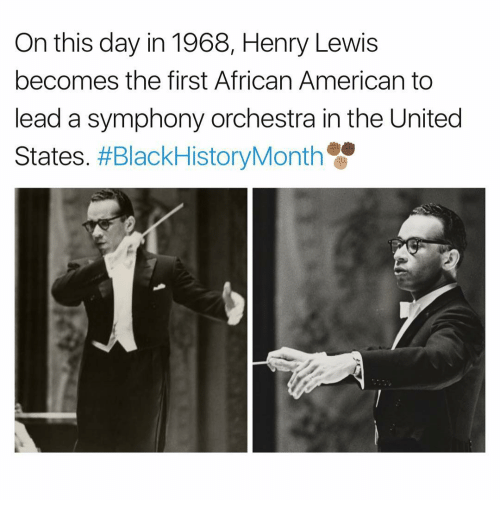 Lewy: On this day in 1968, Henry Lewis  becomes the first African American to  dead a symphony orchestra in the United  States