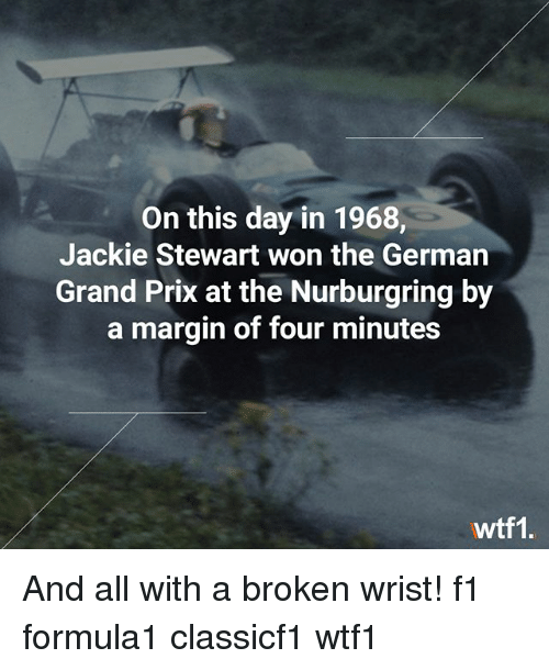 Memes, F1, and Grand: On this day in 1968,  Jackie Stewart won the Germarn  Grand Prix at the Nurburgring by  a margin of four minutes  wtf1. And all with a broken wrist! f1 formula1 classicf1 wtf1