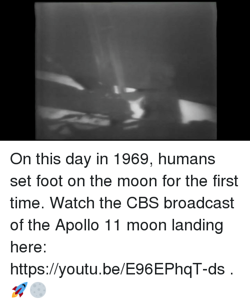 Dank, Cbs, and Apollo: On this day in 1969, humans set foot on the moon for the first time. Watch the CBS broadcast of the Apollo 11 moon landing here: https://youtu.be/E96EPhqT-ds . 🚀🌕