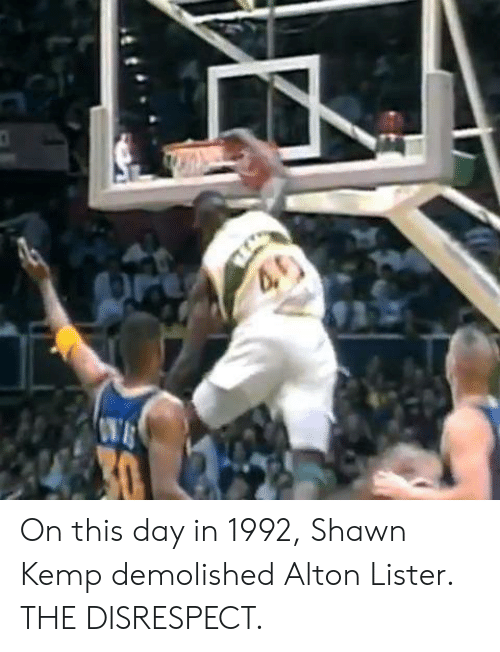 Shawn: On this day in 1992, Shawn Kemp demolished Alton Lister. THE DISRESPECT.