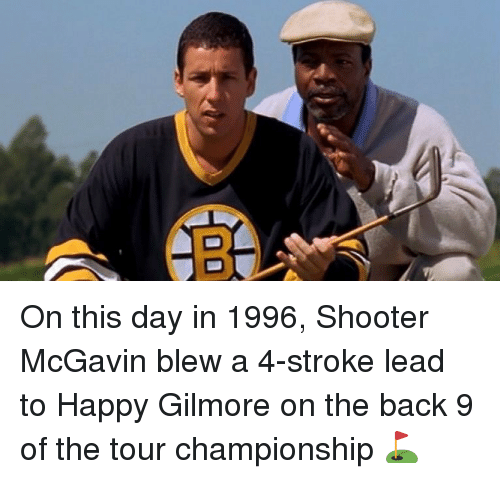 gilmore: On this day in 1996, Shooter McGavin blew a 4-stroke lead to Happy Gilmore on the back 9 of the tour championship ⛳️
