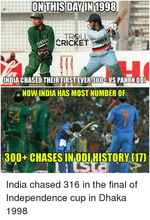 Memes, Troll, and Trolling: ON THIS DAY IN 1998  TROLL A  CRICKET  INDIA CHASED THEIR FIRST EVER 300+VS PAKINODI  NOWINDIA HAS MOST NUMBER OF  300+ CHASESINODIHISTORY India chased 316 in the final of Independence cup in Dhaka 1998  <mad>