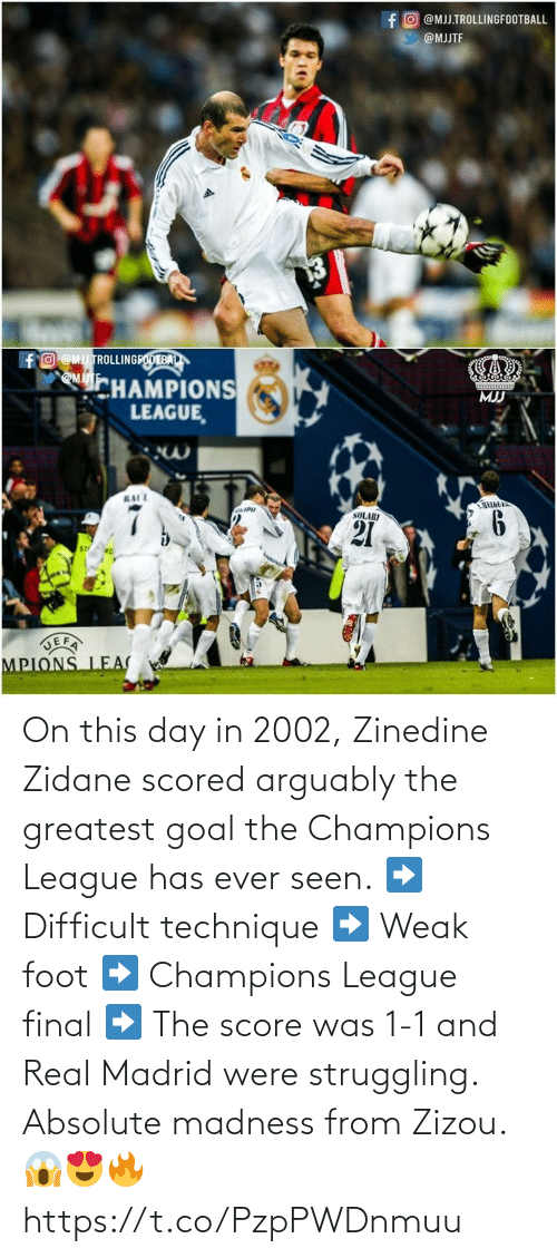 weak: On this day in 2002, Zinedine Zidane scored arguably the greatest goal the Champions League has ever seen.  ➡️ Difficult technique ➡️ Weak foot ➡️ Champions League final ➡️ The score was 1-1 and Real Madrid were struggling.  Absolute madness from Zizou. 😱😍🔥 https://t.co/PzpPWDnmuu