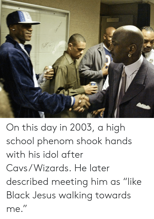 "cavs: On this day in 2003, a high school phenom shook hands with his idol after Cavs/Wizards.  He later described meeting him as ""like Black Jesus walking towards me."""