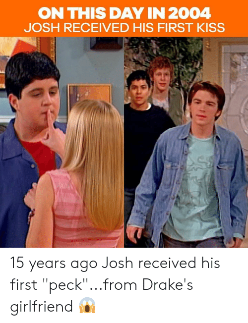 "first kiss: ON THIS DAY IN 2004  JOSH RECEIVED HIS FIRST KISS 15 years ago Josh received his first ""peck""...from Drake's girlfriend 😱"