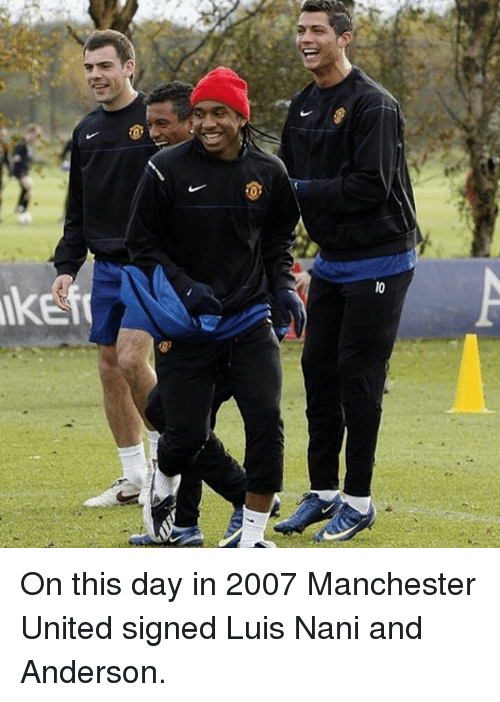 Memes, Manchester United, and United: On this day in 2007 Manchester United signed Luis Nani and Anderson.