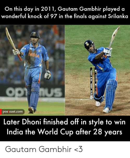 the finals: On this day in 2011, Gautam Gambhir played a  wonderful knock of 97 in the finals against Srilanka  IND  OPFIUS  pos oast.com  Later Dhoni finished off in style to win  India the World Cup after 28 years Gautam Gambhir <3