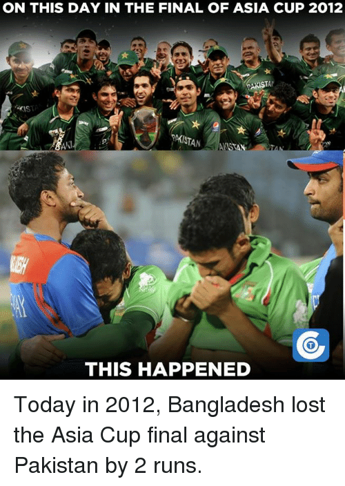 Memes, 🤖, and Bangladesh: ON THIS DAY IN THE FINAL OF ASIA CUP 2012  IST  KISTAN  AKI  THIS HAPPENED Today in 2012, Bangladesh lost the Asia Cup final against Pakistan by 2 runs.