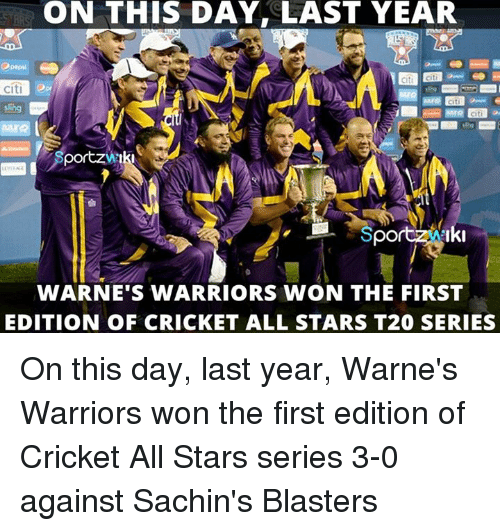 series 3: ON THIS DAY, LAST YEAR  citi  WARNE'S WARRIORS WON THE FIRST  EDITION OF CRICKET ALL STARS T20 SERIES On this day, last year, Warne's Warriors won the first edition of Cricket All Stars series 3-0 against Sachin's Blasters