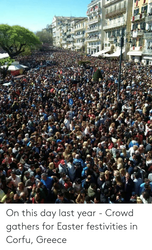 crowd: On this day last year - Crowd gathers for Easter festivities in Corfu, Greece