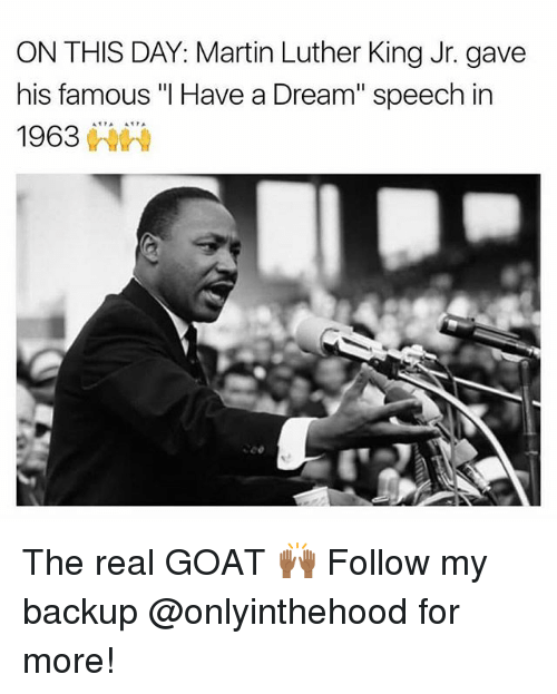 """Goating: ON THIS DAY: Martin Luther King Jr. gave  his famous """"I Have a Dream"""" speech in  1963棘棘  6 The real GOAT 🙌🏾 Follow my backup @onlyinthehood for more!"""