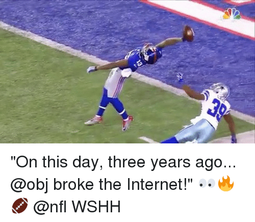 """Internet, Memes, and Nfl: """"On this day, three years ago... @obj broke the Internet!"""" 👀🔥🏈 @nfl WSHH"""