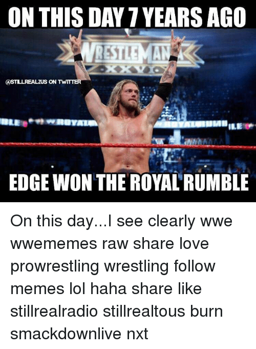 royal rumble: ON THIS DAY YEARS AGO  RSTI MAN  CASTLLREALZUS ON TWITTER  EDGE WON THE ROYAL RUMBLE On this day...I see clearly wwe wwememes raw share love prowrestling wrestling follow memes lol haha share like stillrealradio stillrealtous burn smackdownlive nxt