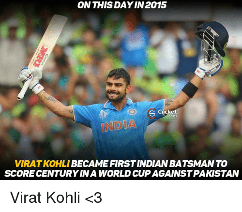 koh: ON THIS DAYIN 2015  S Cricke  VIRATKOHLI  BECAME FIRST INDIAN BATSMANTO  SCORE CENTURY INA WORLD CUP AGAINSTPAKISTAN Virat Kohli <3