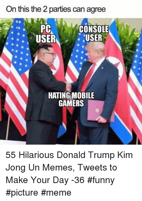 Kim Jong Un Memes: On this the 2 parties can agree  USER  PA CONSOLE  USER  HATING MOBILE  GAMERS 55 Hilarious Donald Trump Kim Jong Un Memes, Tweets to Make Your Day -36 #funny #picture #meme
