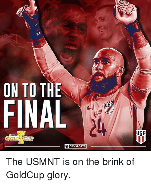 usmnt: ON TO THE  Fl  US  24  USA  GOLDTCUP  O CBS SPORTS The USMNT is on the brink of GoldCup glory.