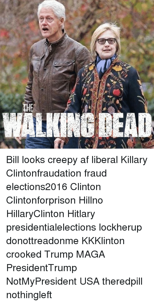 Hitlarious: on  WALKING DEAD  z Bill looks creepy af liberal Killary Clintonfraudation fraud elections2016 Clinton Clintonforprison Hillno HillaryClinton Hitlary presidentialelections lockherup donottreadonme KKKlinton crooked Trump MAGA PresidentTrump NotMyPresident USA theredpill nothingleft