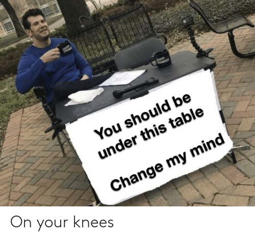 knees: On your knees