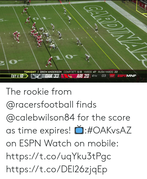 comp: ONA CARDIN  CARDINAL  ESF MNF  02  03  ARI 20 4TH  TONIGHT 3 DREW ANDERSON COMP/ATT: 5/8 YARDS: 47 RUSH YARDS: 22  DAK 33  1ST &10 The rookie from @racersfootball finds @calebwilson84 for the score as time expires!  📺:#OAKvsAZ on ESPN  Watch on mobile: https://t.co/uqYku3tPgc https://t.co/DEl26zjqEp