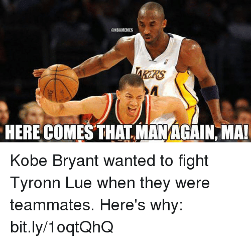NBA: ONBAMEMES  HERE COMES THATMANAGAIN, MA! Kobe Bryant wanted to fight Tyronn Lue when they were teammates. Here's why: bit.ly/1oqtQhQ