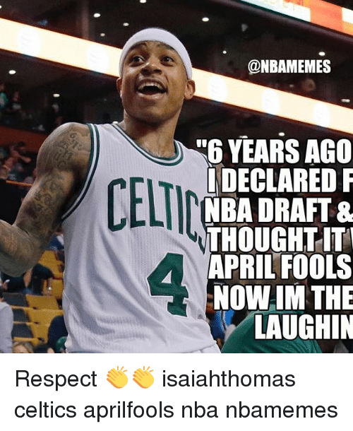 Celtics: ONBAMEMES  YEARS AGO  DECLARED F  CELTIC  THOUGHT IT  APRIL FOOLS  NOW IM THE  LAUGHIN Respect 👏👏 isaiahthomas celtics aprilfools nba nbamemes