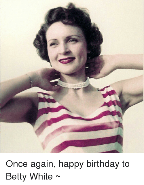 Betty White, Memes, and 🤖: Once again, happy birthday to Betty White ~