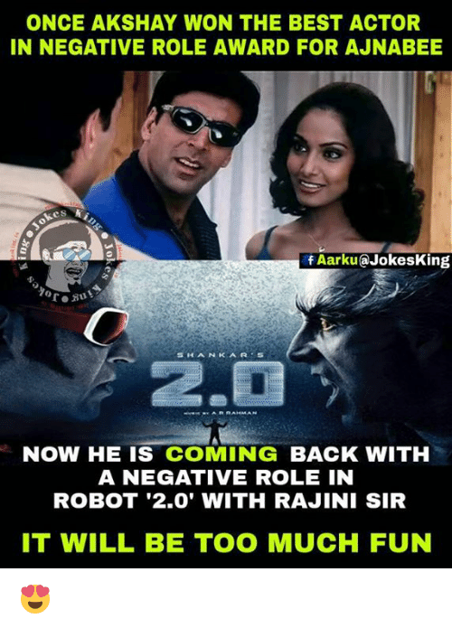 Memes, 🤖, and Robot: ONCE AKSHAY WON THE BEST ACTOR  IN NEGATIVE ROLE AWARD FOR AJNABEE  f Aarku Jokesking  T. But  SHAAN KAR  NOW HE IS COMING BACK WITH  A NEGATIVE ROLE IN  ROBOT '2.0' WITH RAJINI SIR  IT WILL BE TOO MUCH FUN 😍