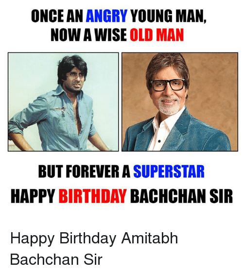 Amitabh Bachchan: ONCE AN  ANGRY  YOUNG MAN,  NOW A WISE OLD MAN  BUT FOREVER A SUPERSTAR  HAPPY  BIRTHDAY  BACHCHAN SIR Happy Birthday Amitabh Bachchan Sir